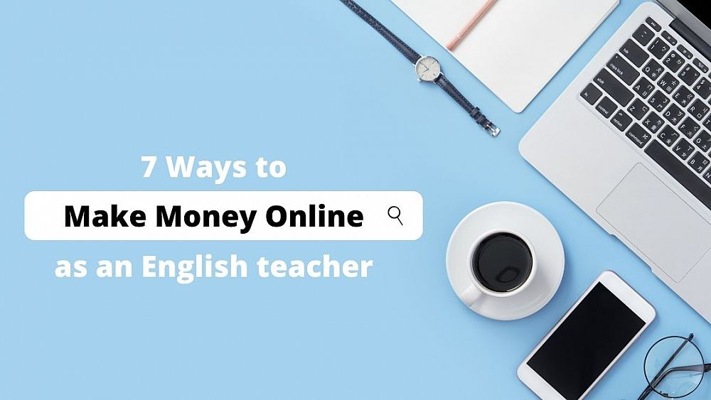 7 Easy Ways to Make Money Online as an English Teacher | ITTT | TEFL Blog