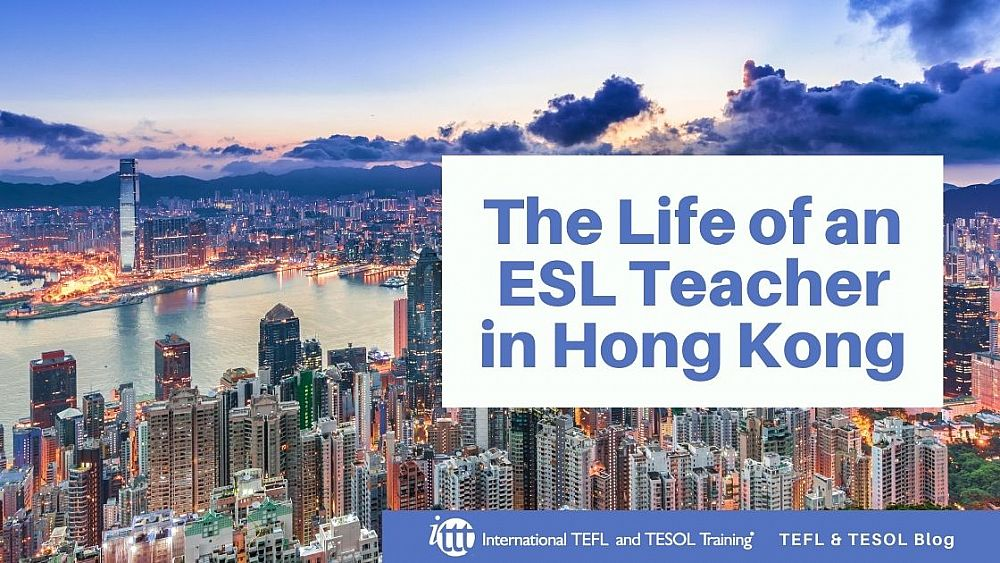 The Life of an ESL Teacher in Hong Kong | ITTT | TEFL Blog