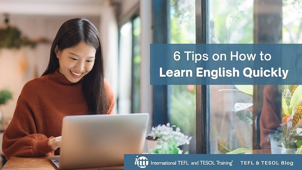 6 Tips on How to Learn English Quickly | ITTT | TEFL Blog