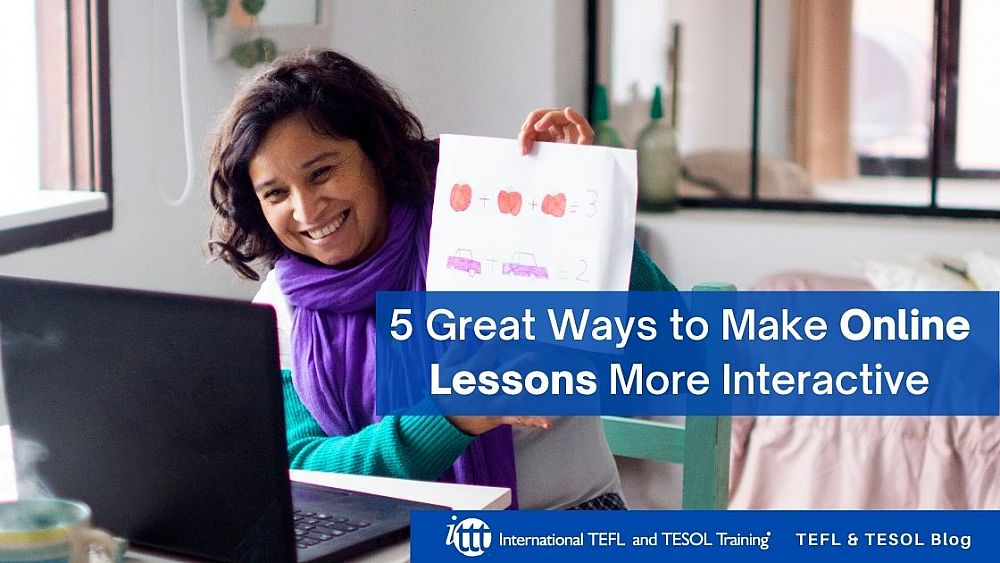 5 Great Ways to Make Online Lessons More Interactive | ITTT | TEFL Blog