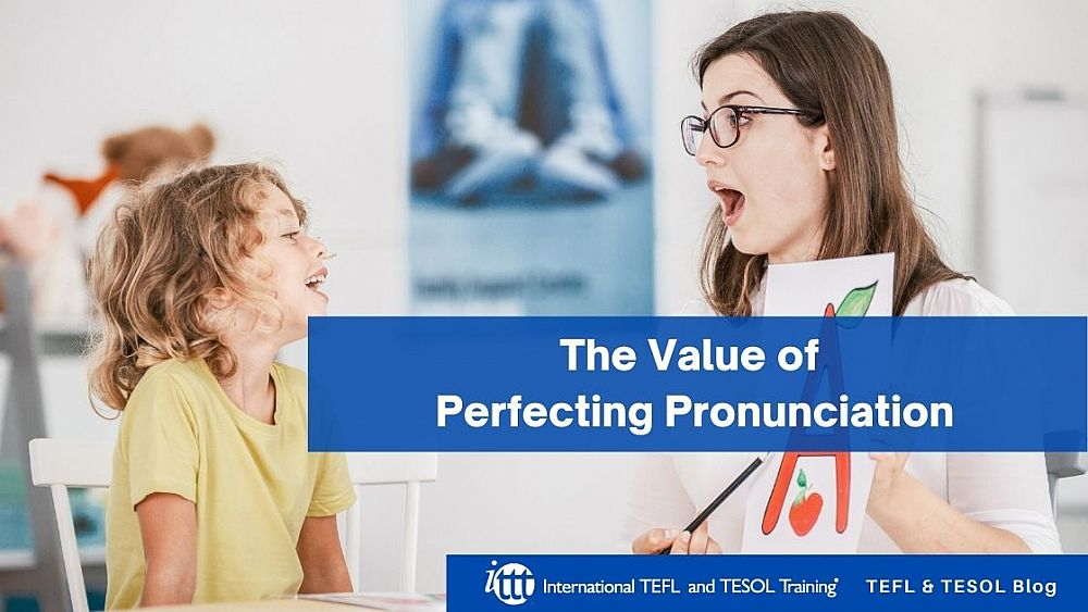 The Value of Perfecting Pronunciation | ITTT | TEFL Blog