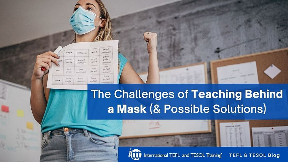 The Challenges of Teaching Behind a Mask (and Some Possible Solutions) | ITTT | TEFL Blog